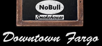 NoBull Smokehouse Downtown Fargo ND